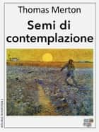 Semi di contemplazione ebook by Thomas Merton
