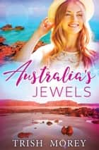 Australia's Jewels - 4 Book Box Set ebook by Trish Morey