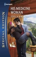 His Medicine Woman ebook by Stella Bagwell