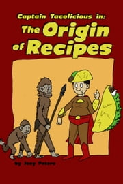 The Origin of Recipes ebook by Joey Peters