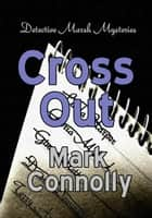 Cross Out - Detective Marsh Mysteries, #2 ebook by Mark Connolly