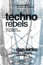 Techno Rebels: The Renegades of Electronic Funk ebook by Dan Sicko,Bill Brewster