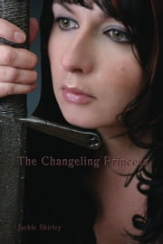 The Changeling Princess ebook by Jackie Shirley
