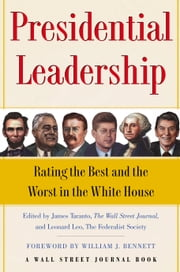 Presidential Leadership - Rating the Best and the Worst in the White House ebook by James Taranto,Leonard Leo,William J. Bennett