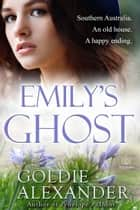 Emily's Ghost ebook by Goldie Alexander