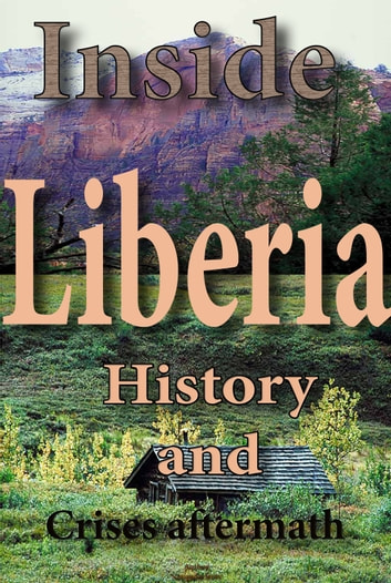 History and Culture of Liberia, History of Liberia, Republic of Liberia, Liberia - Liberian Government, History and Culture,, Ethnic differences, Tourism, history of Liberian war, Religion in Liberia ebook by Sampson Jerry