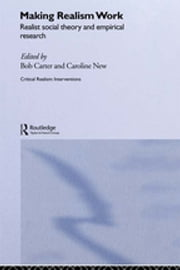 Making Realism Work - Realist Social Theory and Empirical Research ebook by Bob Carter,Caroline New