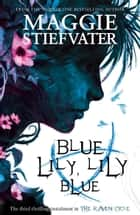 Blue Lily, Lily Blue ebook by Maggie Stiefvater