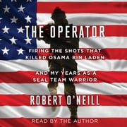 The Operator - Firing the Shots that Killed Osama bin Laden and My Years as a SEAL Team Warrior audiobook by Robert O'Neill