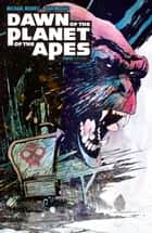 Dawn of the Planet of the Apes #2 ebook by Michael Moreci, Dan McDaid