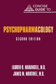 Concise Guide to Psychopharmacology ebook by Lauren B. Marangell,James M. Martinez