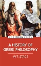 A History of Greek Philosophy ebook by W. T. Stace