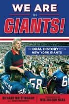 We Are the Giants! - The Oral History of the New York Giants ebook by Richard Whittingham, Dave Buscema, Wellington Mara