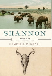 Shannon - A Poem of the Lewis and Clark Expedition ebook by Campbell McGrath