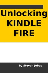 Unlocking Kindle Fire ebook by Steven Jobes