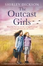 The Outcast Girls - A completely heartbreaking and gripping World War 2 historical novel ebook by