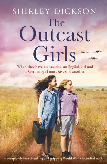 The Outcast Girls - A completely heartbreaking and gripping World War 2 historical novel ebook by Shirley Dickson