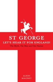 St George - Let's Hear it For England! ebook by Alison Maloney