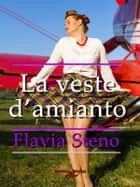 La veste d'amianto ebook by Flavia Steno