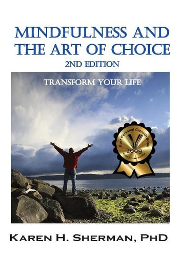 Mindfulness and The Art of Choice - Transform Your Life ebook by Karen H. Sherman