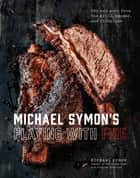 Michael Symon's Playing with Fire - BBQ and More from the Grill, Smoker, and Fireplace ebook by Michael Symon, Douglas Trattner
