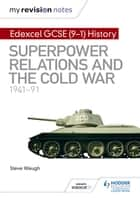 My Revision Notes: Edexcel GCSE (9-1) History: Superpower relations and the Cold War, 1941–91 ebook by Steve Waugh