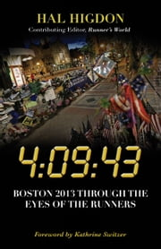 4:09:43 - Boston 2013 Through the Eyes of the Runners ebook by Hal Higdon