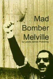 Mad Bomber Melville ebook by Leslie James Pickering
