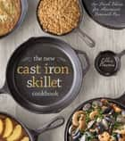 The New Cast Iron Skillet Cookbook - 150 Fresh Ideas for America's Favorite Pan ebook by Ellen Brown, Guy Ambrosino