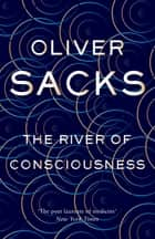 The River of Consciousness ebook by Oliver Sacks