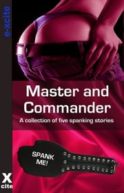 Master and Commander - A collection of five erotic stories ebook by Sadie Wolf,Monica Belle,Shanna Germain,Phillippa Johnson,Poppy St Vincent,Miranda Forbes