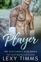 Player - The Gentleman's Club Series, #2 ebook by Lexy Timms