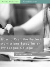 How to Craft the Perfect Admissions Essay for an Ivy League School ebook by Charles River Editors