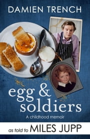 Egg and Soldiers - A Childhood Memoir (with postcards from the present) by Damien Trench ebook by Miles Jupp