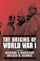 The Origins of World War I eBook by Richard F. Hamilton, Holger H. Herwig