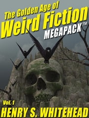 The Golden Age of Weird Fiction MEGAPACK ™, Vol. 1: Henry S. Whitehead ebook by Henry S. Whitehead Henry S. Henry S. Whitehead Whitehead,H.P. Lovecraft