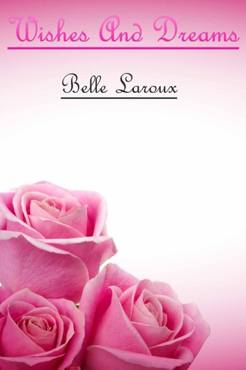Wishes And Dreams ebook by Belle Laroux