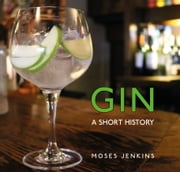 Gin - A Short History ebook by Dr Moses Jenkins