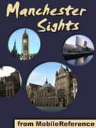 Manchester Sights: a travel guide to the top 25 attractions in Manchester, England, UK (Mobi Sights) ebook by