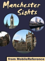 Manchester Sights: a travel guide to the top 25 attractions in Manchester, England, UK (Mobi Sights) ebook by MobileReference