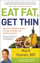 Eat Fat, Get Thin - Why the Fat We Eat Is the Key to Sustained Weight Loss and Vibrant Health ebook by Mark Hyman