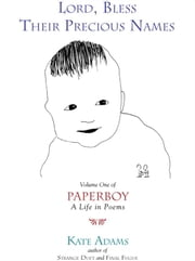 Lord, Bless Their Precious Names - Volume One of Paperboy, A Life in Poems ebook by Kate Adams