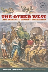 The Other West - Latin America from Invasion to Globalization ebook by Marcello Carmagnani