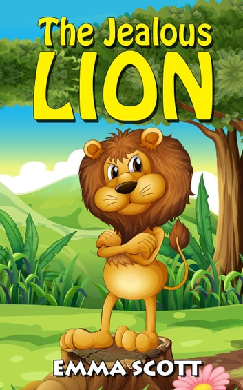 The Jealous Lion - Bedtime Stories for Children, Bedtime Stories for Kids, Children's Books Ages 3 - 5, #1 ebook by Emma Scott