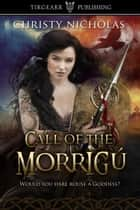 Call of the Morrigú ebook by Christy Nicholas