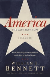 America: The Last Best Hope (Volume III) - From the Collapse of Communism to the Rise of Radical Islam ebook by William J. Bennett