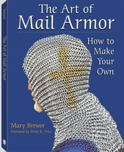 Art Of Mail Armor: How to Make Your Own ebook by Brewer, Mary