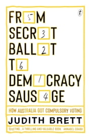 From Secret Ballot to Democracy Sausage - How Australia Got Compulsory Voting ebook by Judith Brett