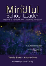 The Mindful School Leader - Practices to Transform Your Leadership and School ebook by Dr. Valerie L. (Lillian) Brown,Dr. Kirsten L. Olson