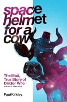 Space Helmet for a Cow 2: The Mad, True Story of Doctor Who ebook by Paul Kirkley